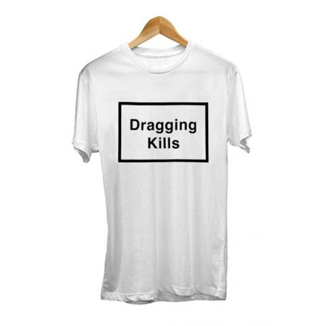 DRAG DRAGGING KILLS TEE